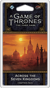 A Game of Thrones: The Card Game - Across the Seven Kingdoms